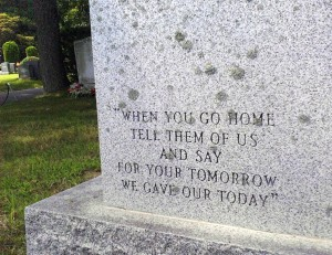 When you go home, tell them of us, and say, for your tomorrow we gave our today
